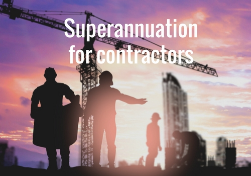 Superannuation for contractors: Is it your responsibility to pay it?