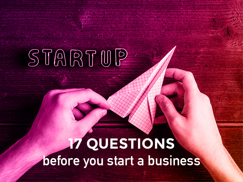 Starting your own business? 17 key questions to ask first…
