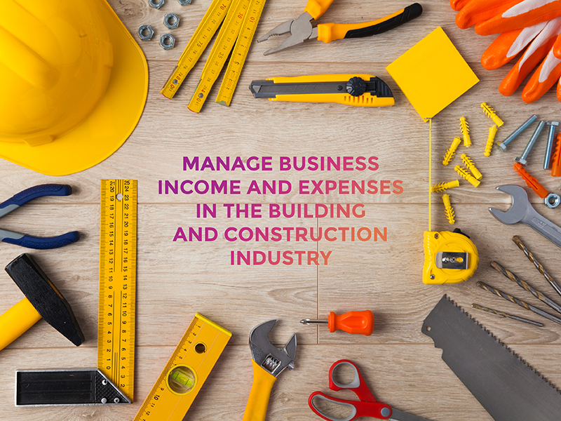 Run a building & construction business? Manage business income & expenses to avoid financial stress