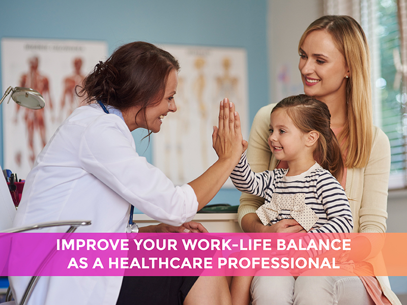 3 ways to improve your work-life balance as a healthcare professional
